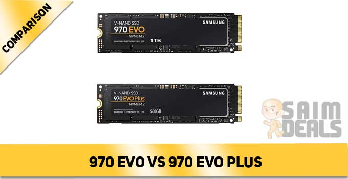 Samsung 970 EVO VS Samsung 970 EVO Plus SSD 500GB